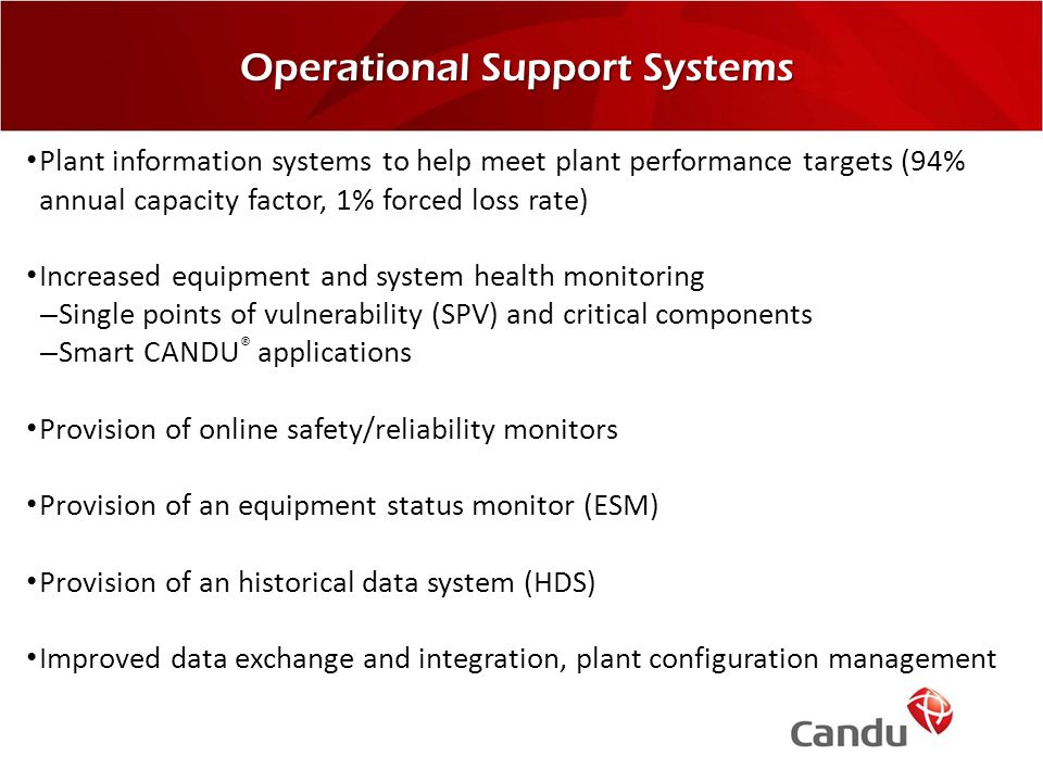 Operational Support Systems Plant information systems to help meet plant performance targets (94% annual capacity factor, 1% forced loss rate) Increas