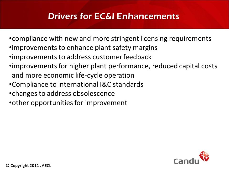 Drivers for EC&I Enhancements compliance with new and more stringent licensing requirements improvements to enhance plant safety margins improvements