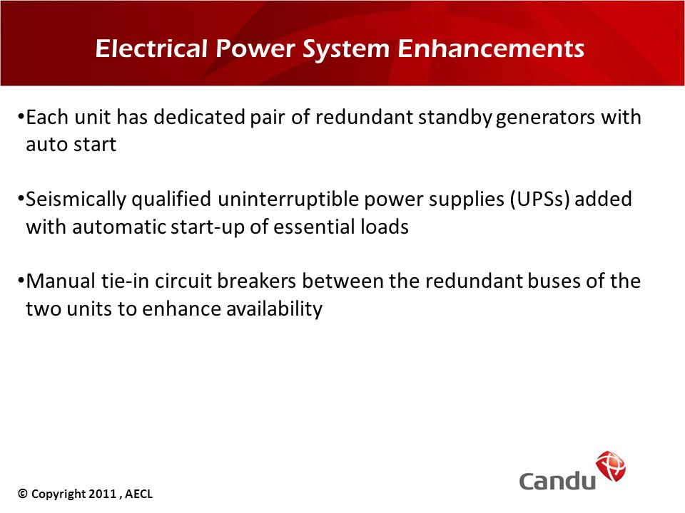 Electrical Power System Enhancements Each unit has dedicated pair of redundant standby generators with auto start Seismically qualified uninterruptibl