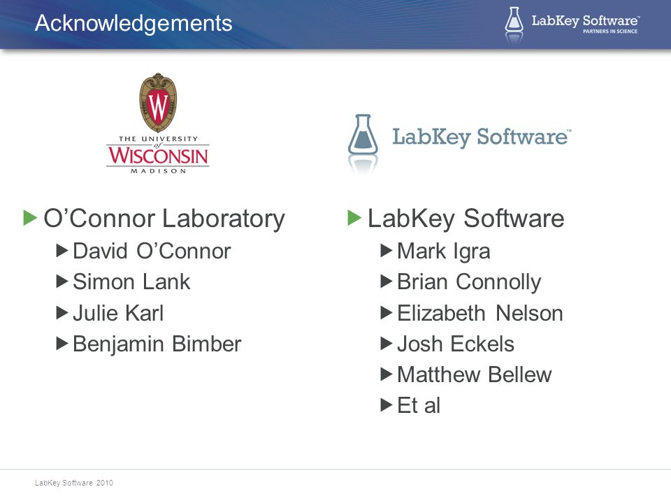 LabKey Software 2010 Acknowledgements  O'Connor Laboratory  David O'Connor  Simon Lank  Julie Karl  Benjamin Bimber  LabKey Software  Mark Igra