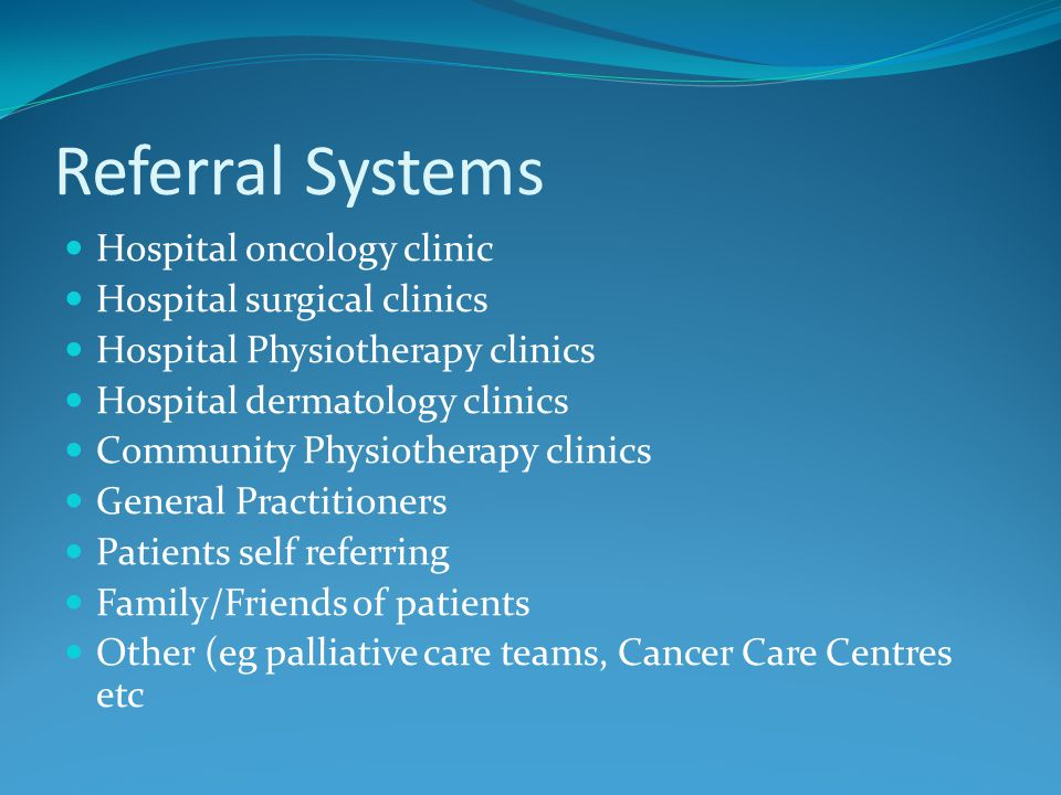 Referral Systems Hospital oncology clinic Hospital surgical clinics Hospital Physiotherapy clinics Hospital dermatology clinics Community Physiotherap