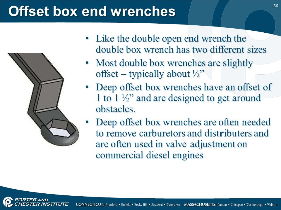 56 Offset box end wrenches Like the double open end wrench the double box wrench has two different sizes Most double box wrenches are slightly offset