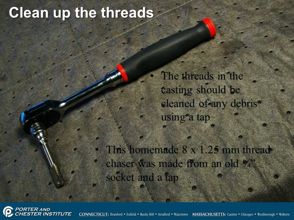 79 Clean up the threads The threads in the casting should be cleaned of any debris using a tap This homemade 8 x 1.25 mm thread chaser was made from a