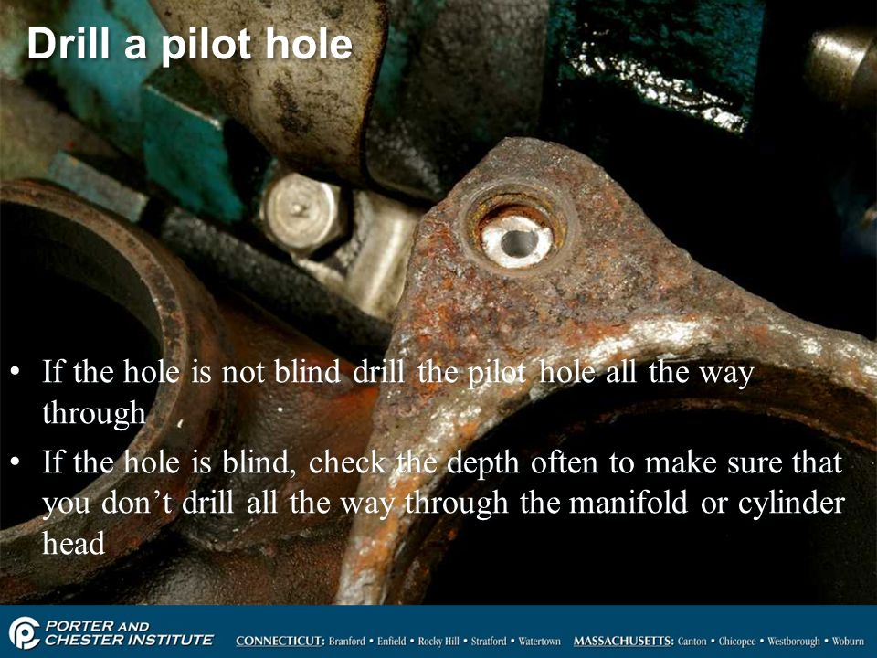 85 Drill a pilot hole If the hole is not blind drill the pilot hole all the way through If the hole is blind, check the depth often to make sure that