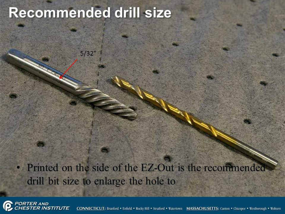 88 Recommended drill size Printed on the side of the EZ-Out is the recommended drill bit size to enlarge the hole to 5/32""