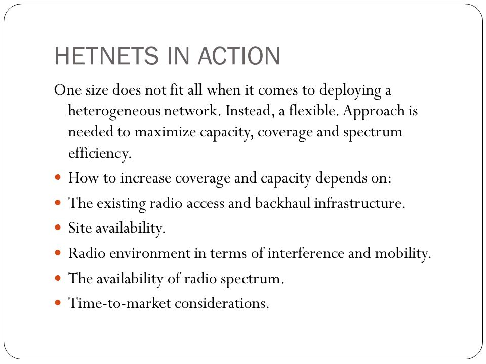 HETNETS IN ACTION One size does not fit all when it comes to deploying a heterogeneous network.