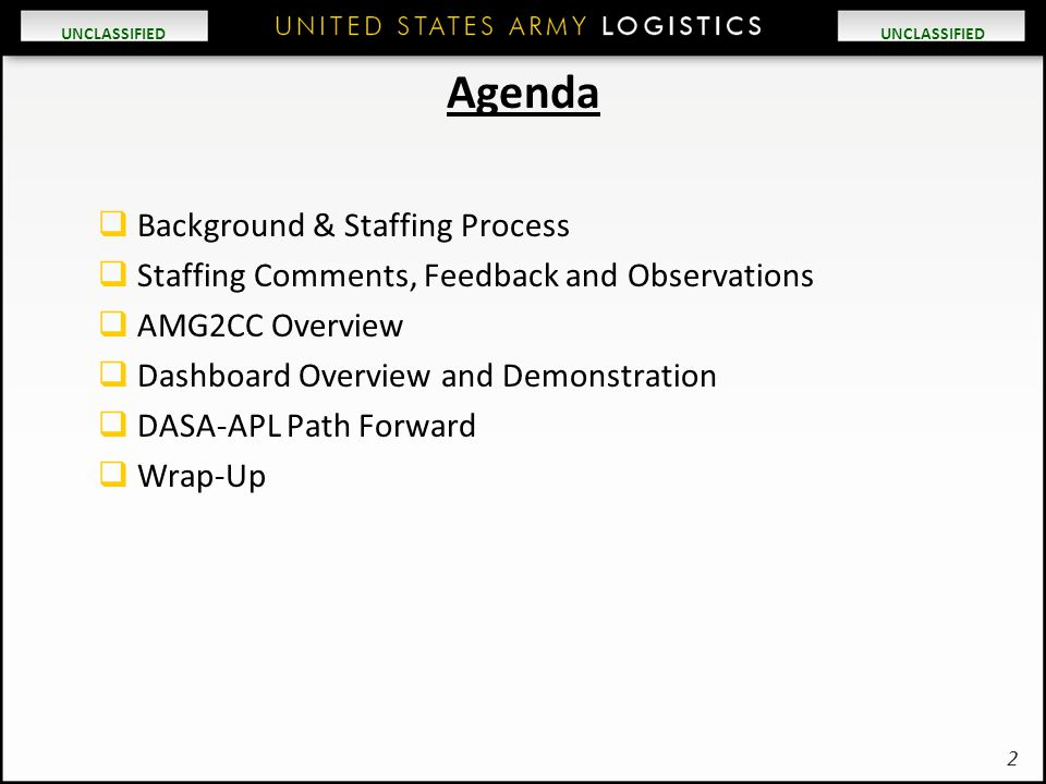 UNCLASSIFIED Agenda  Background & Staffing Process  Staffing Comments, Feedback and Observations  AMG2CC Overview  Dashboard Overview and Demonstr