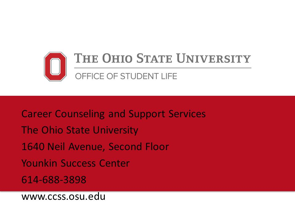 2 Career Counseling & Support Services Job Offers and Salary Negotiation Career Counseling and Support Services The Ohio State University 1640 Neil Avenue, Second Floor Younkin Success Center Columbus, OH 43201-2333 (614) 688-3898 http://www.ccss.osu.edu