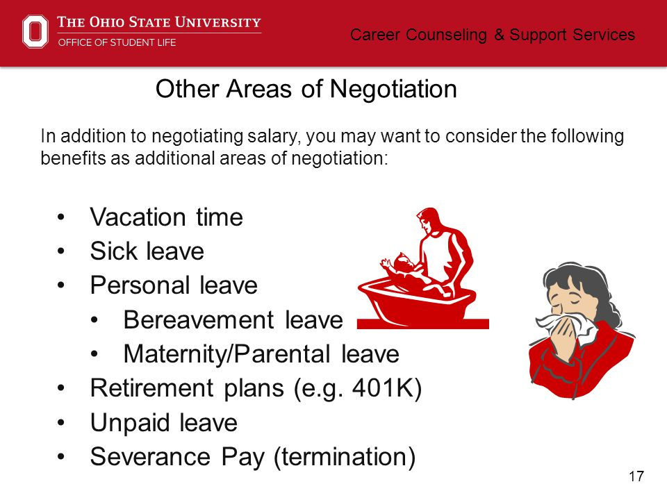 17 Career Counseling & Support Services Other Areas of Negotiation Vacation time Sick leave Personal leave Bereavement leave Maternity/Parental leave Retirement plans (e.g.