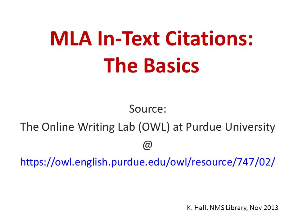 MLA In-Text Citations: The Basics Source: The Online Writing Lab (OWL) at Purdue University @ https://owl.english.purdue.edu/owl/resource/747/02/ K.