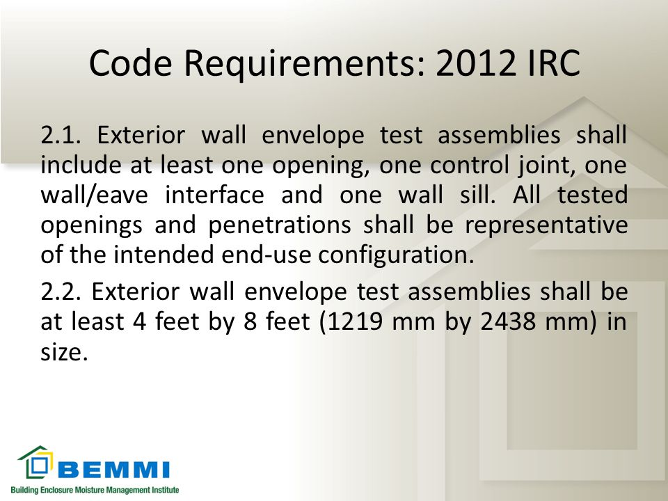 Code Requirements: 2012 IRC 2.1. Exterior wall envelope test assemblies shall include at least one opening, one control joint, one wall/eave interface