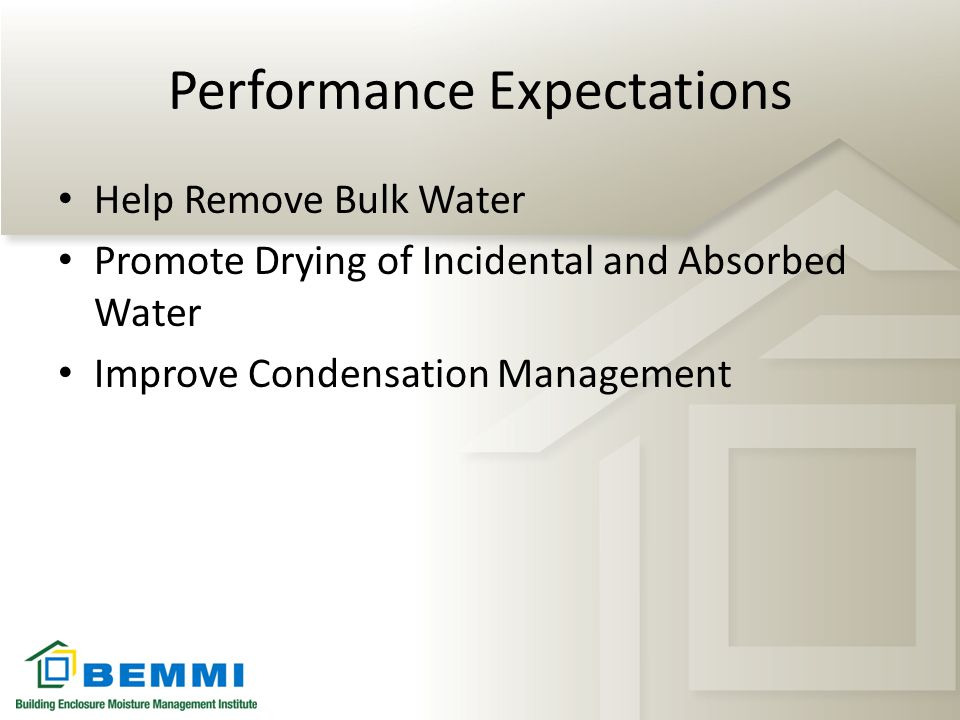 Performance Expectations Help Remove Bulk Water Promote Drying of Incidental and Absorbed Water Improve Condensation Management
