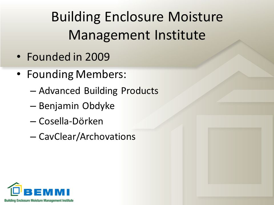 BEMMI Mission To promote the growth of the engineered rainscreen products industry to improve moisture management in building enclosures through technical advocacy