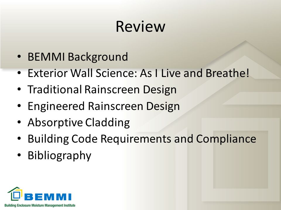 Review BEMMI Background Exterior Wall Science: As I Live and Breathe! Traditional Rainscreen Design Engineered Rainscreen Design Absorptive Cladding B