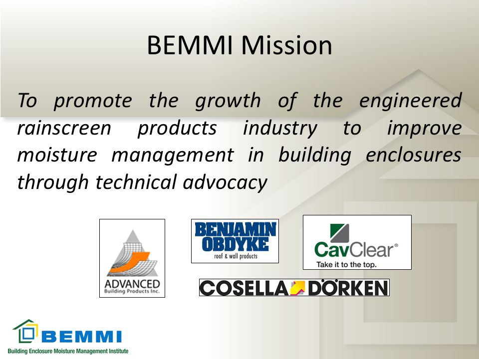 BEMMI Mission To promote the growth of the engineered rainscreen products industry to improve moisture management in building enclosures through techn