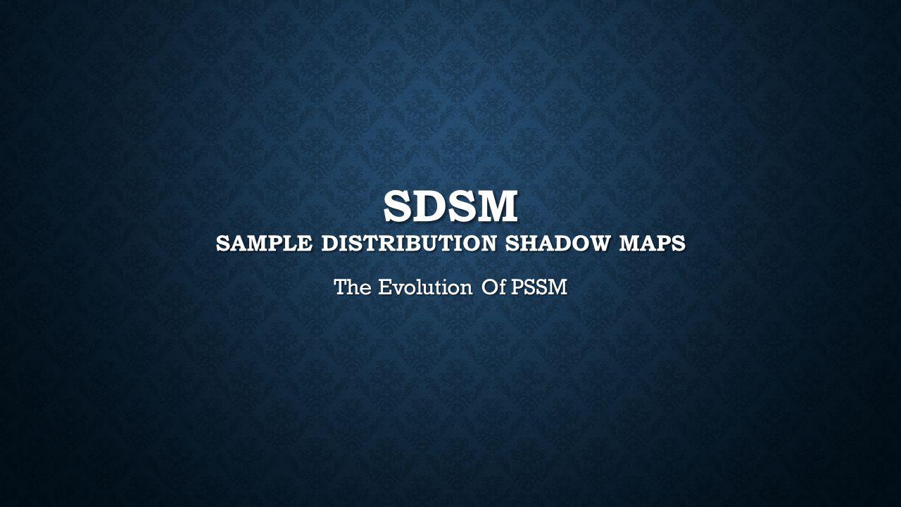 SDSM SAMPLE DISTRIBUTION SHADOW MAPS The Evolution Of PSSM