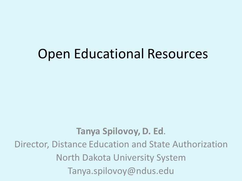 Open Educational Resources Tanya Spilovoy, D.Ed.