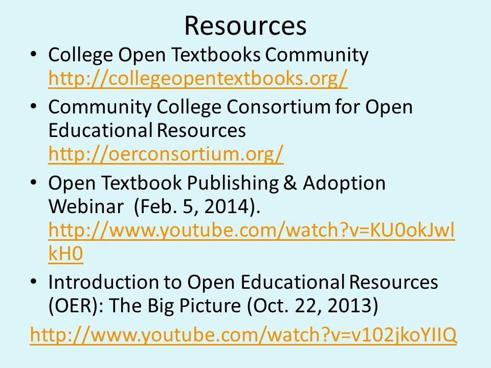 Resources College Open Textbooks Community http://collegeopentextbooks.org/ http://collegeopentextbooks.org/ Community College Consortium for Open Educational Resources http://oerconsortium.org/ http://oerconsortium.org/ Open Textbook Publishing & Adoption Webinar (Feb.