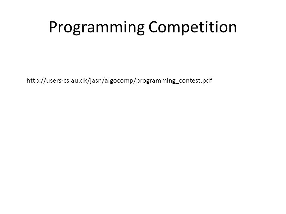 Programming Competition http://users-cs.au.dk/jasn/algocomp/programming_contest.pdf