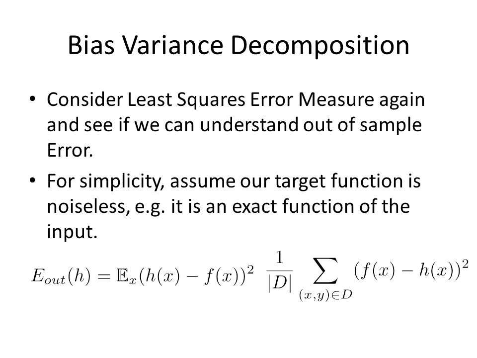 Bias Variance Decomposition Consider Least Squares Error Measure again and see if we can understand out of sample Error.