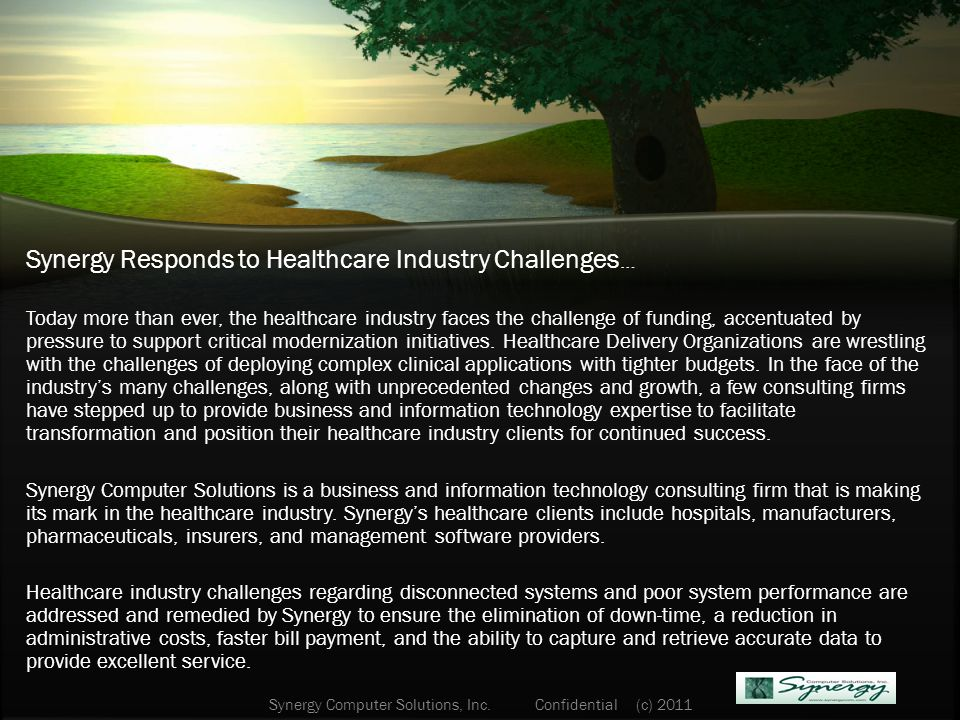 Synergy Responds to Healthcare Industry Challenges … Today more than ever, the healthcare industry faces the challenge of funding, accentuated by pressure to support critical modernization initiatives.