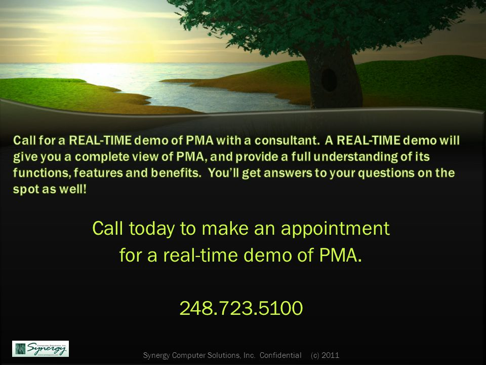 Call today to make an appointment for a real-time demo of PMA.