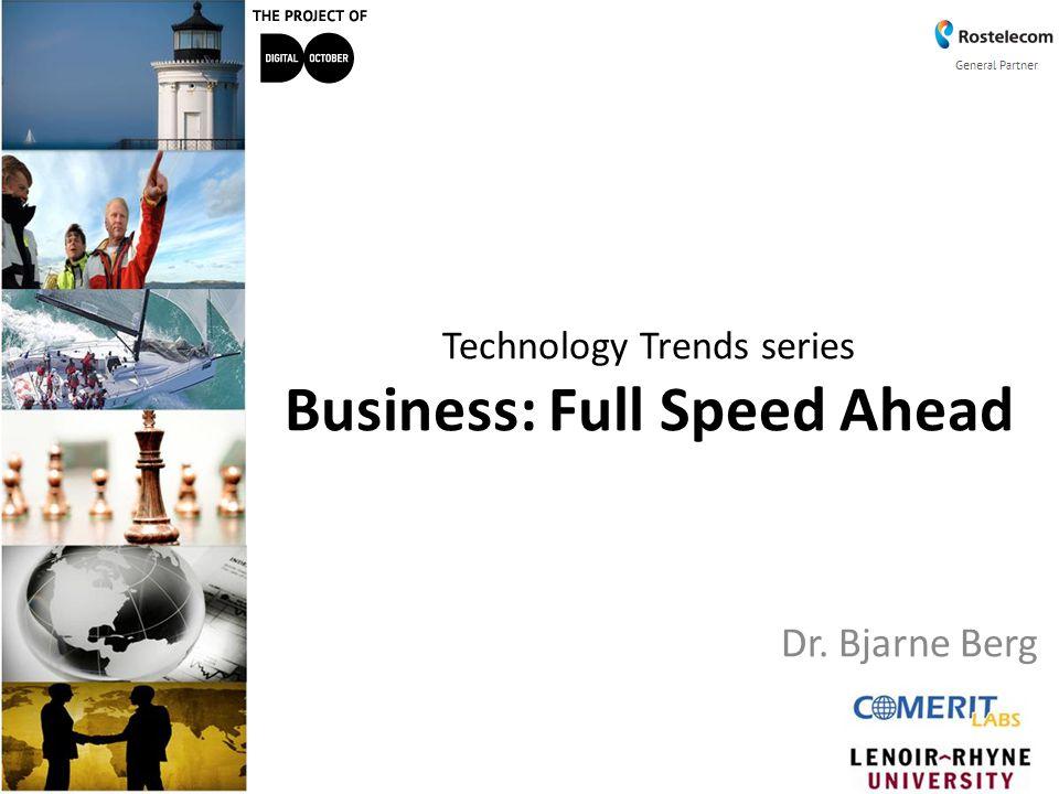 Technology Trends series Business: Full Speed Ahead Dr. Bjarne Berg