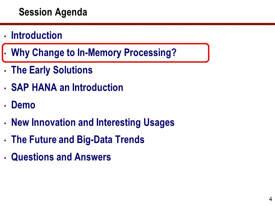 Session Agenda 4 Introduction Why Change to In-Memory Processing? The Early Solutions SAP HANA an Introduction Demo New Innovation and Interesting Usa