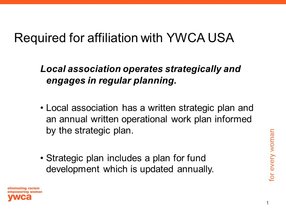 for every woman Required for affiliation with YWCA USA Local association operates strategically and engages in regular planning. Local association has