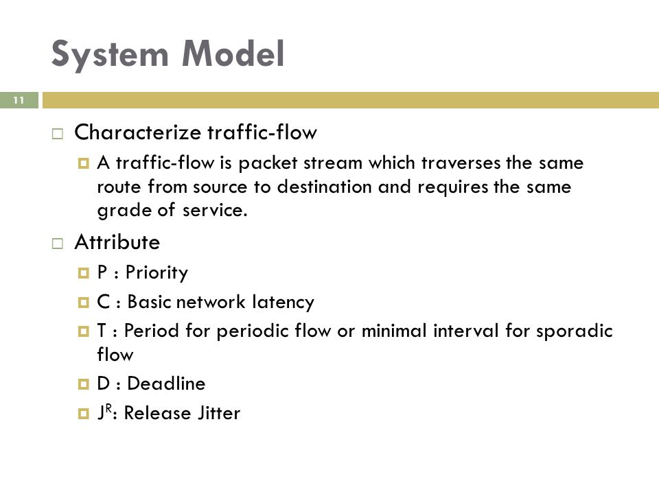 System Model 11  Characterize traffic-flow  A traffic-flow is packet stream which traverses the same route from source to destination and requires t