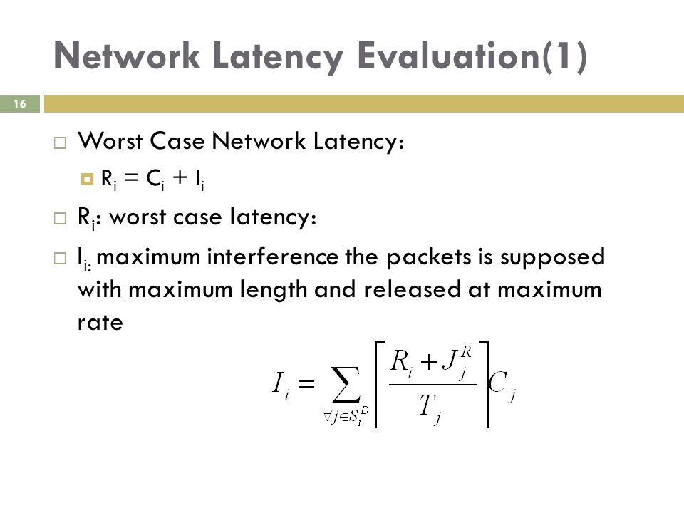 Network Latency Evaluation(1) 16  Worst Case Network Latency:  R i = C i + I i  R i : worst case latency:  I i: maximum interference the packets i