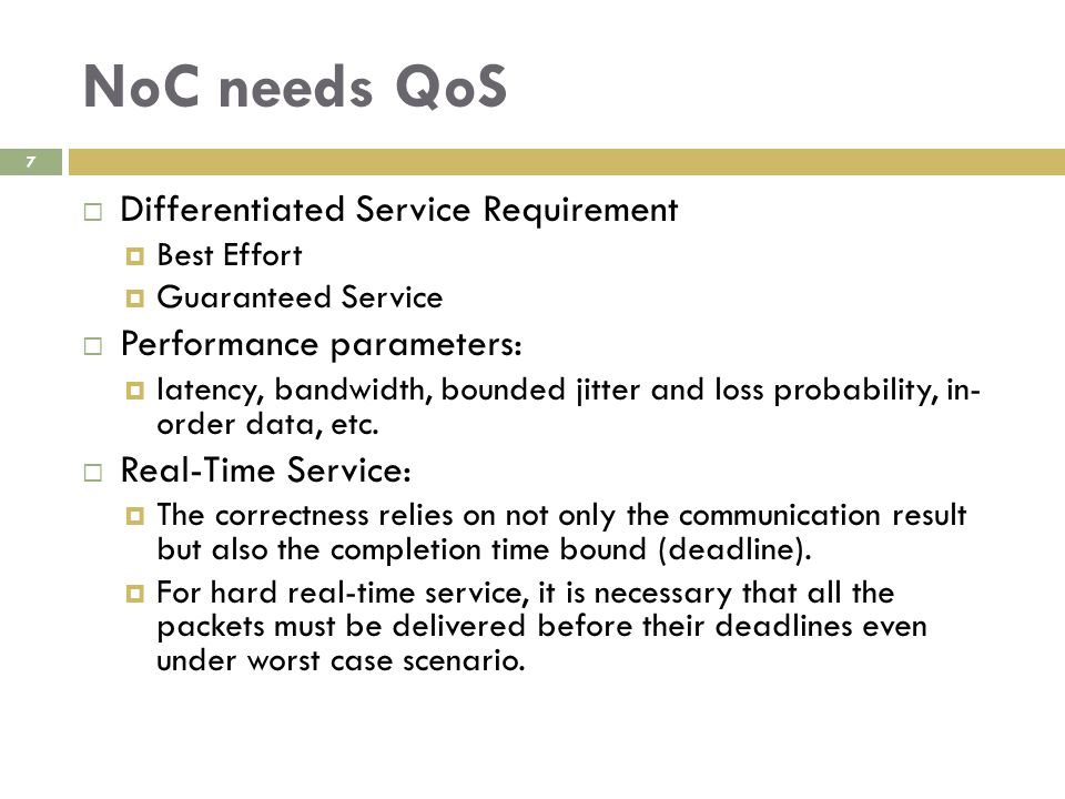 NoC needs QoS 7  Differentiated Service Requirement  Best Effort  Guaranteed Service  Performance parameters:  latency, bandwidth, bounded jitter