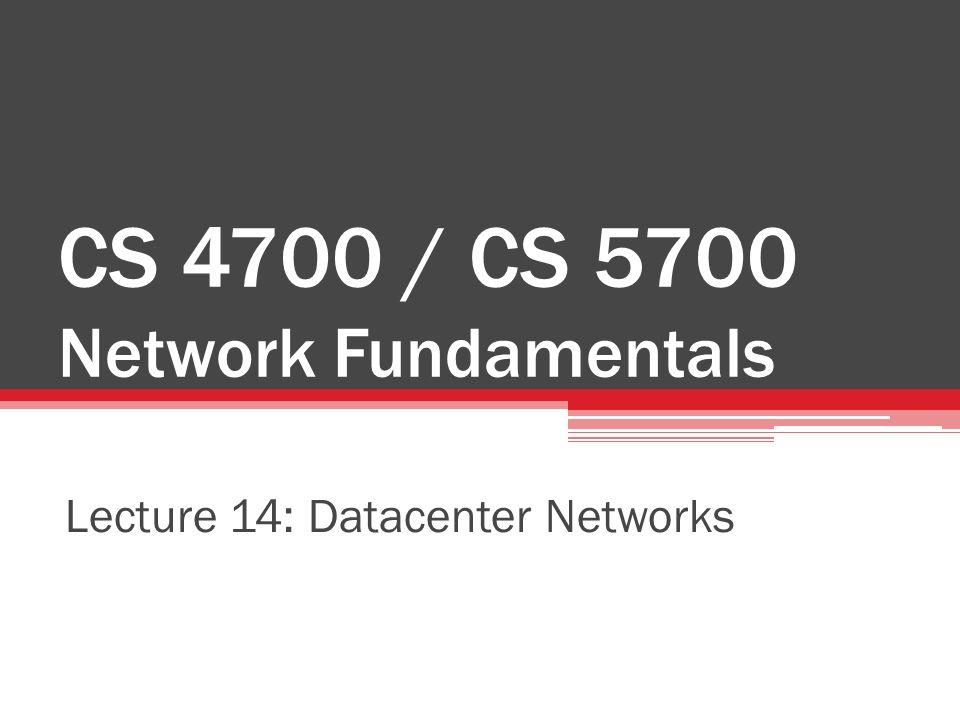 CS 4700 / CS 5700 Network Fundamentals Lecture 14: Datacenter Networks
