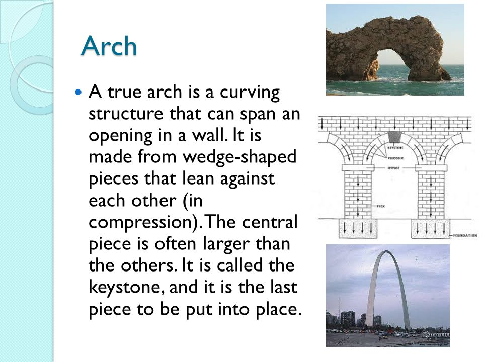 Arch A true arch is a curving structure that can span an opening in a wall.