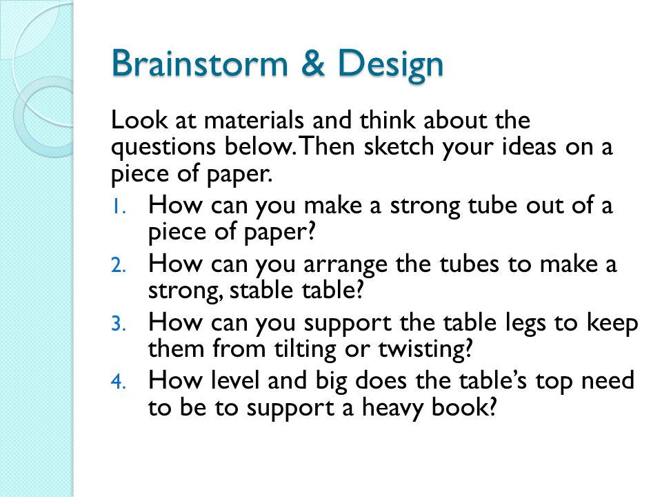 Brainstorm & Design Look at materials and think about the questions below.