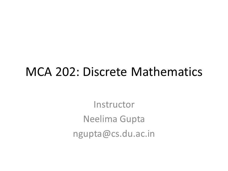 MCA 202: Discrete Mathematics Instructor Neelima Gupta ngupta@cs.du.ac.in