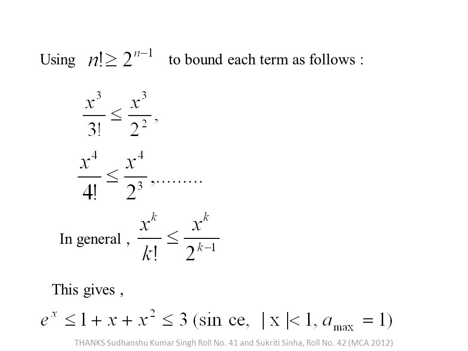 Usingto bound each term as follows : In general, This gives, THANKS Sudhanshu Kumar Singh Roll No.