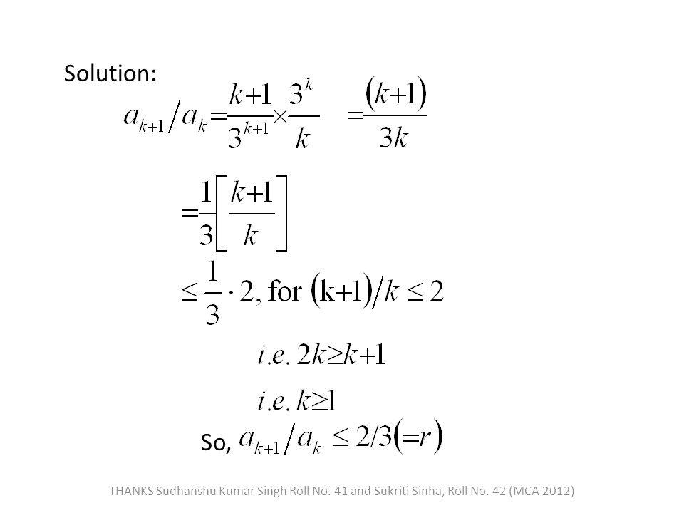 Solution: So, THANKS Sudhanshu Kumar Singh Roll No. 41 and Sukriti Sinha, Roll No. 42 (MCA 2012)