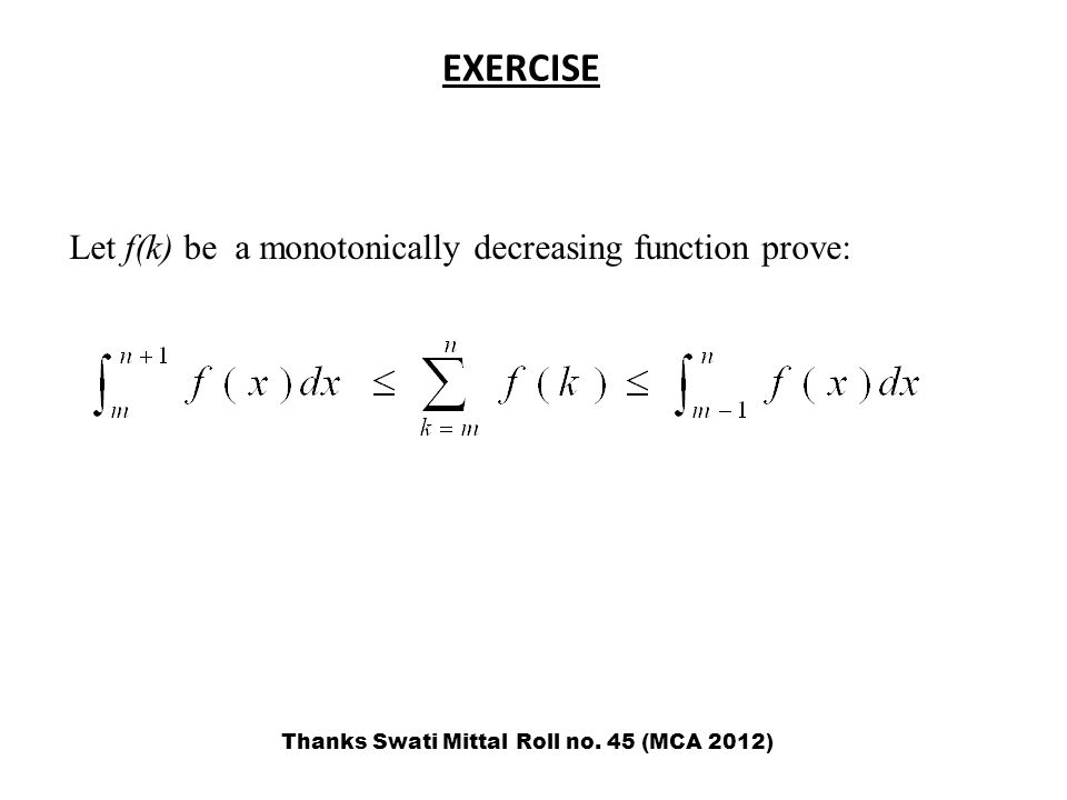 EXERCISE Let f(k) be a monotonically decreasing function prove: Thanks Swati Mittal Roll no.