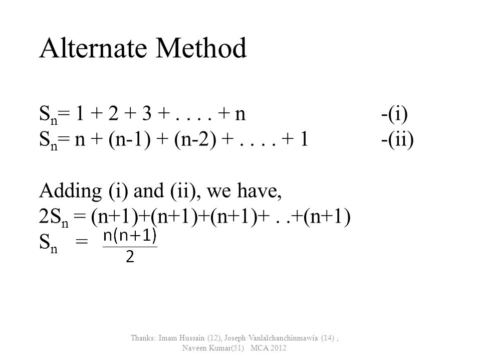 Alternate Method S n = 1 + 2 + 3 +.... + n -(i) S n = n + (n-1) + (n-2) +....