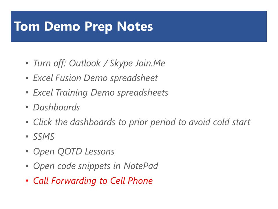 Tom Demo Prep Notes Turn off: Outlook / Skype Join.Me Excel Fusion Demo spreadsheet Excel Training Demo spreadsheets Dashboards Click the dashboards t