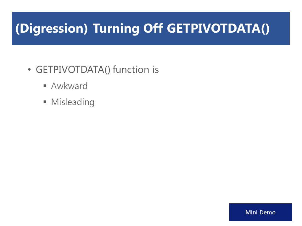 (Digression) Turning Off GETPIVOTDATA() GETPIVOTDATA() function is  Awkward  Misleading Mini-Demo