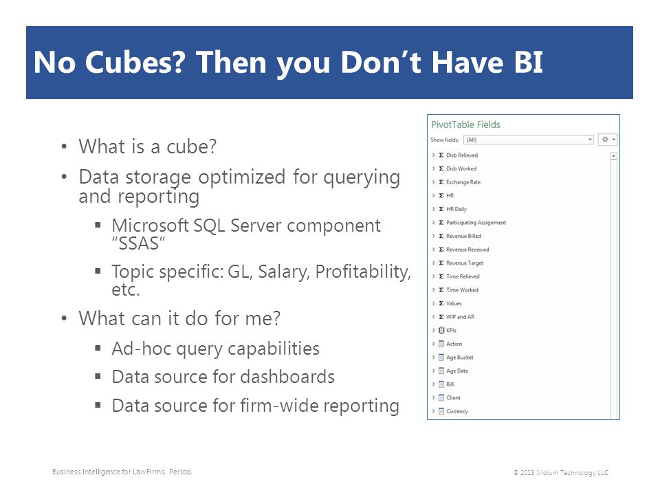 "No Cubes? Then you Don't Have BI What is a cube? Data storage optimized for querying and reporting  Microsoft SQL Server component ""SSAS""  Topic spe"