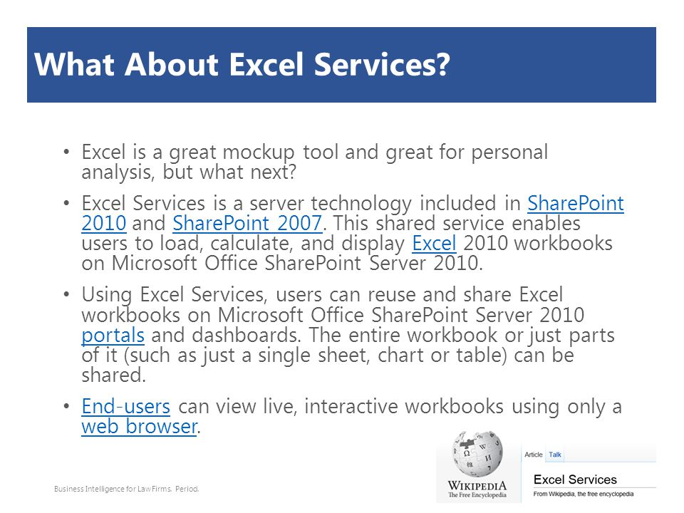What About Excel Services? Excel is a great mockup tool and great for personal analysis, but what next? Excel Services is a server technology included