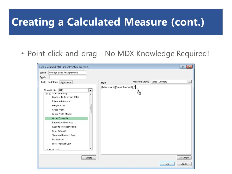 Creating a Calculated Measure (cont.) Point-click-and-drag – No MDX Knowledge Required!