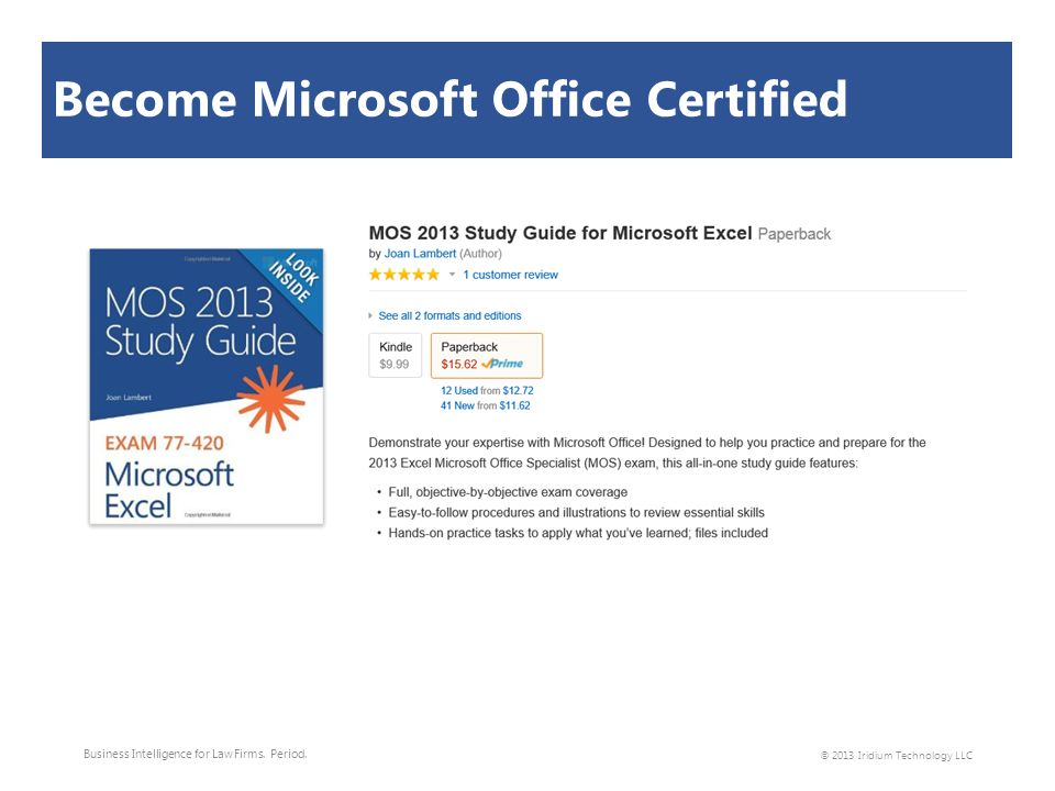 Become Microsoft Office Certified Business Intelligence for Law Firms. Period. © 2013 Iridium Technology LLC
