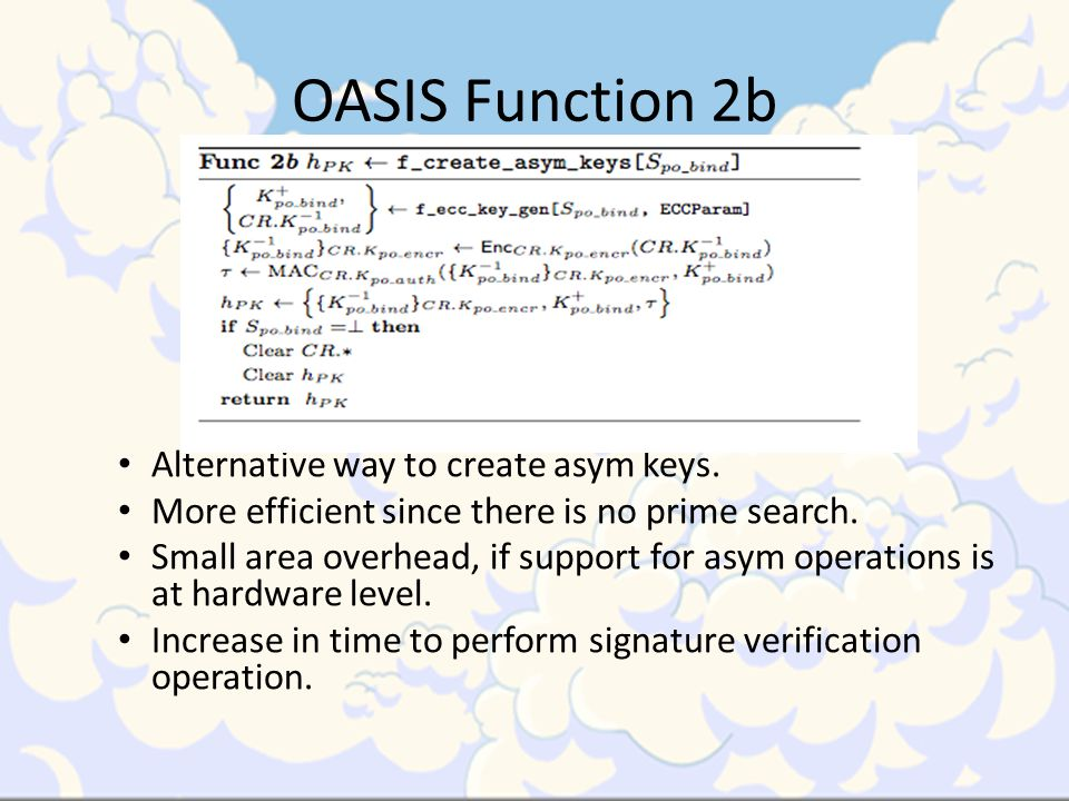 OASIS Function 2b Alternative way to create asym keys. More efficient since there is no prime search. Small area overhead, if support for asym operati