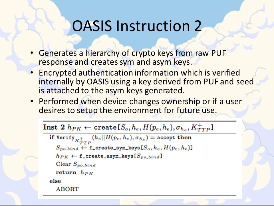 OASIS Instruction 2 Generates a hierarchy of crypto keys from raw PUF response and creates sym and asym keys.