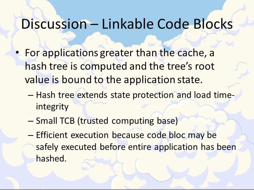 Discussion – Linkable Code Blocks For applications greater than the cache, a hash tree is computed and the tree's root value is bound to the application state.