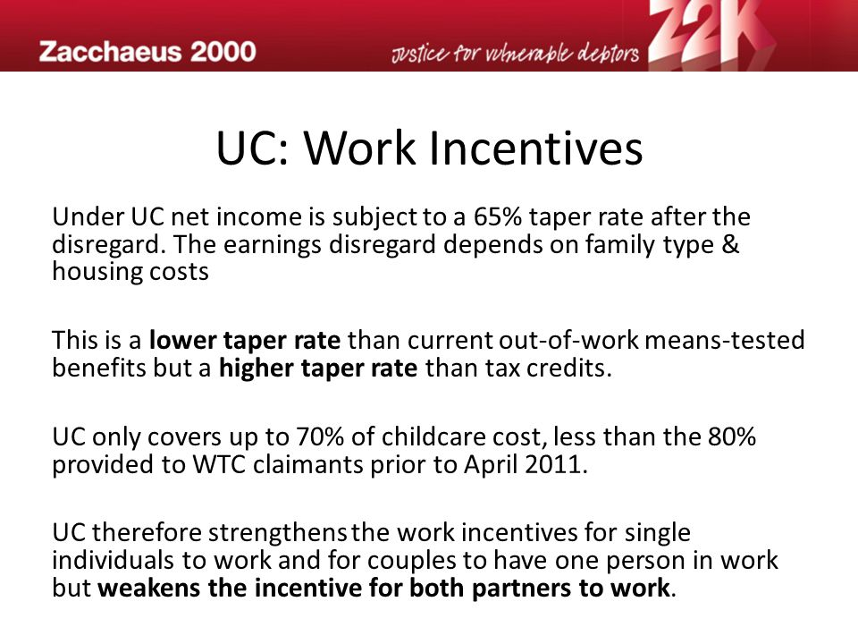 UC: Work Incentives Under UC net income is subject to a 65% taper rate after the disregard.